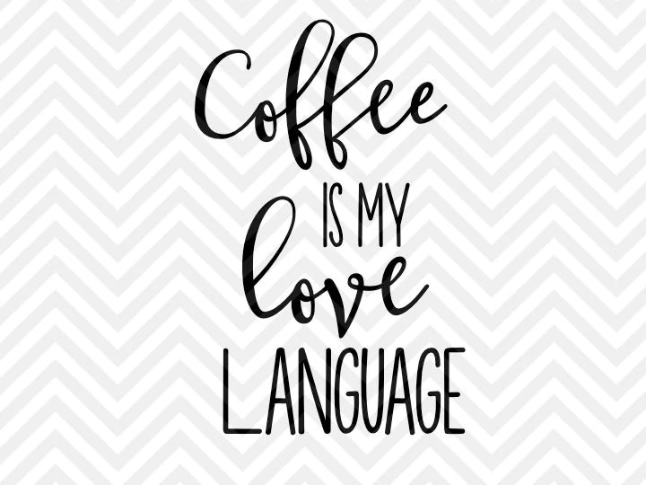 Download Coffee is my Love Language SVG and DXF Cut File • PNG ...