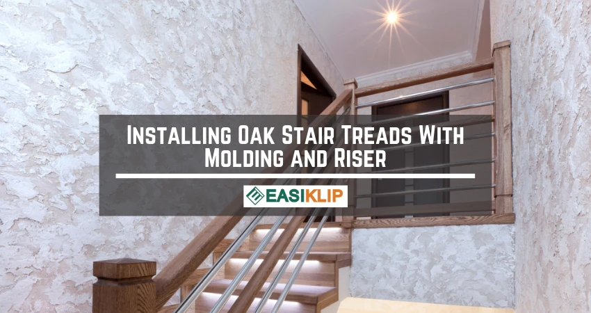 How To Install Oak Stair Treads With Molding And Riser – Easiklip | Stair Treads For Hardwood Stairs | Curved Staircase | Stair Nosing | Carpet Stair | Risers | Non Slip