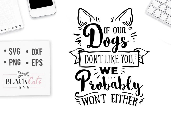 Download If our dogs don't like you, we probably won't either - SVG ...