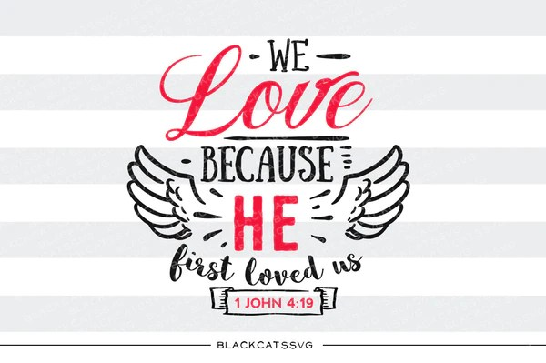 Download We love because He first loved us SVG file Cutting File ...