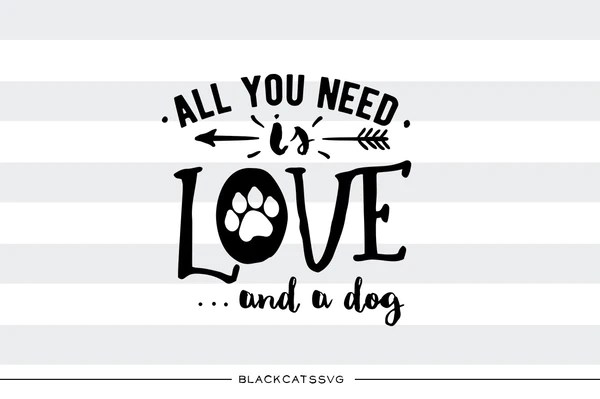 Download All you need is love and a dog SVG file Cutting File ...