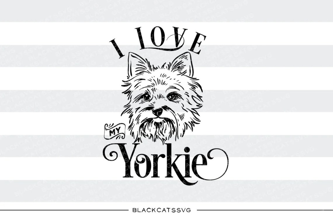 Download I love my Yorkie - SVG file Cutting File Clipart in Svg ...