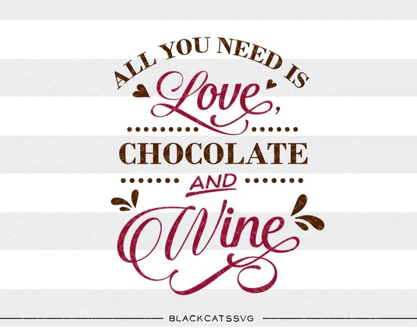 Download All you need is love, chocolate and wine SVG file Cutting ...