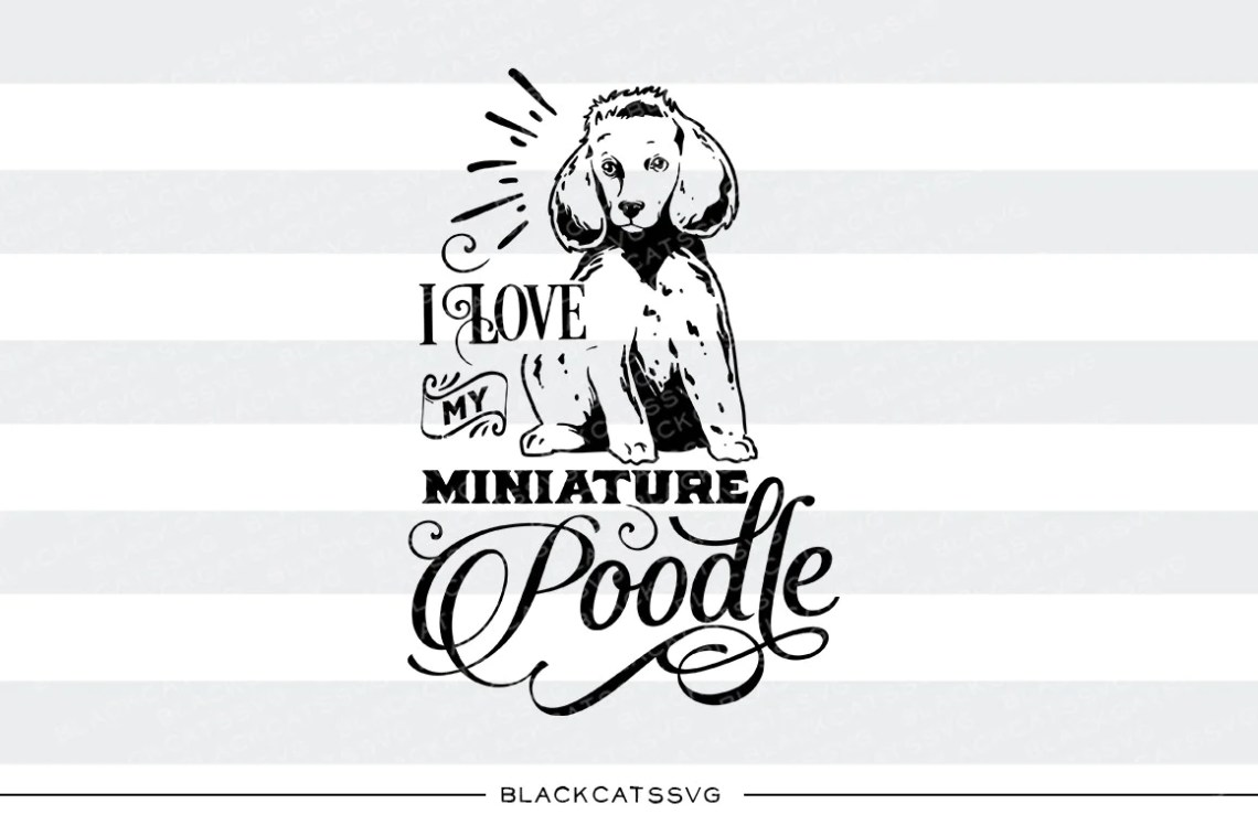 Download I love my miniature poodle - SVG file Cutting File Clipart ...