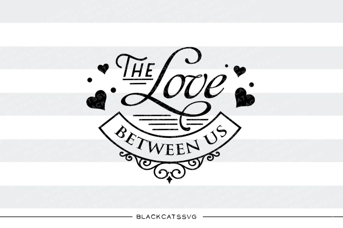 Download The love between us SVG file Cutting File Clipart in Svg ...