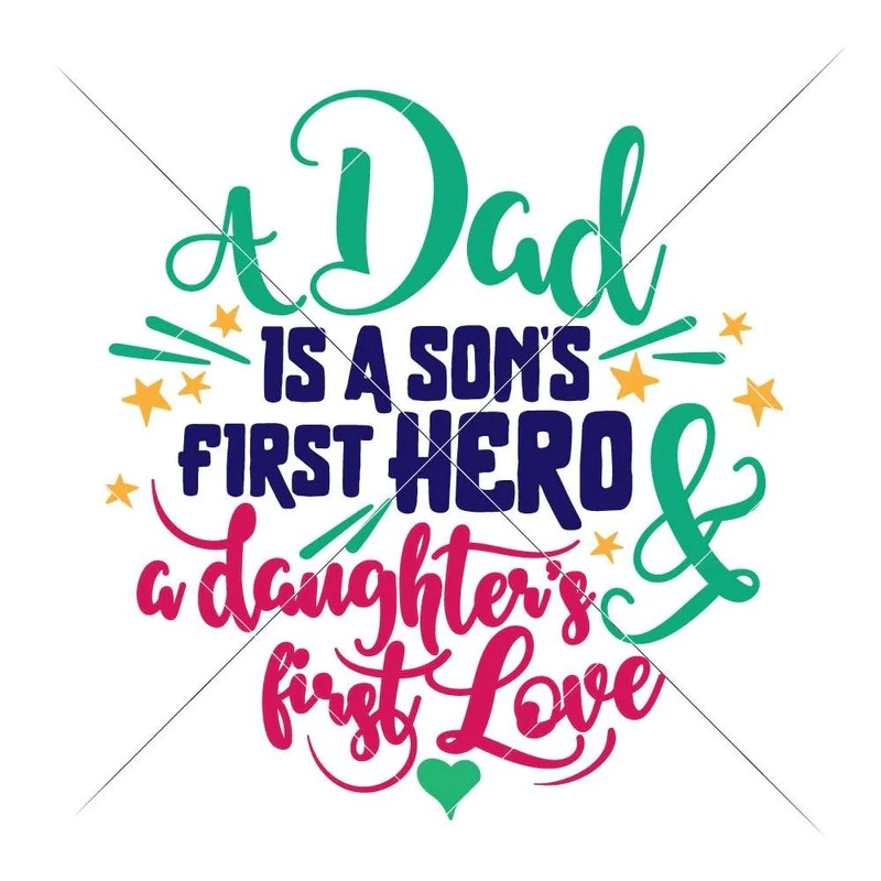 Download A Dad is a Son's first Hero and a Daughter's first Love ...