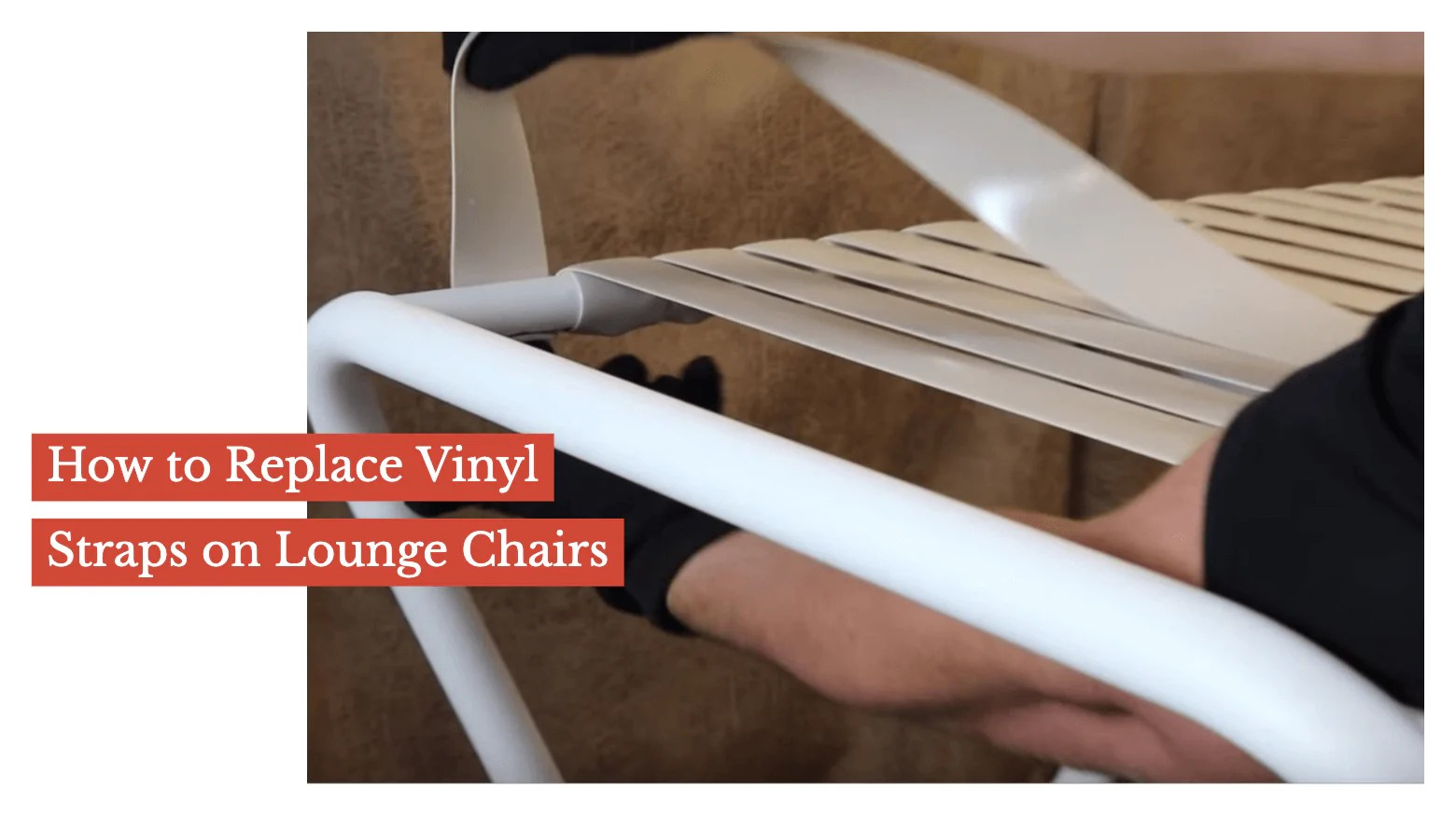 replace vinyl straps on lounge chairs