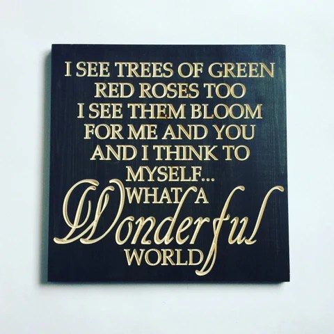 What a Wonderful Word I See Trees of Green Red Roses and I think to myself, Louis Armstrong - wonderful world song- carved wood sign -lyrics