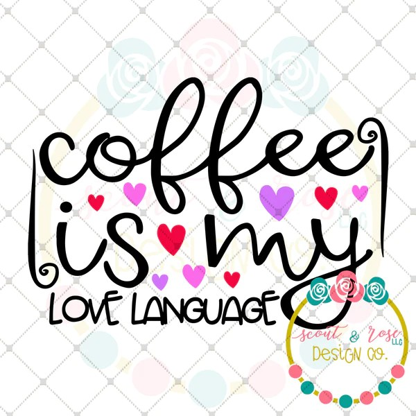 Download Coffee is My Love Language SVG DXF PNG - Scout and Rose ...