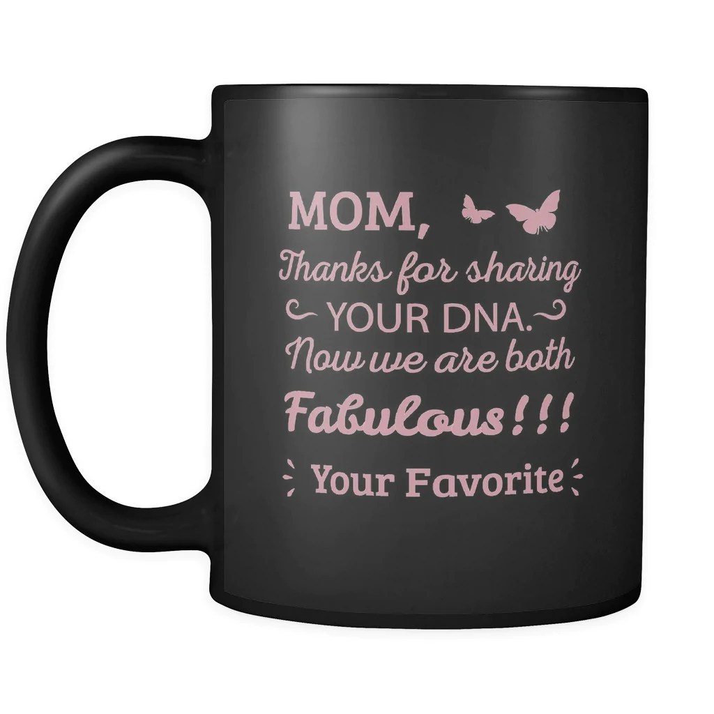 Mom  Thanks for Sharing Your DNA  Now We are Both Fabulous  Mother     Drinkware    Mom  Thanks For Sharing Your DNA  Now We Are Both Fabulous