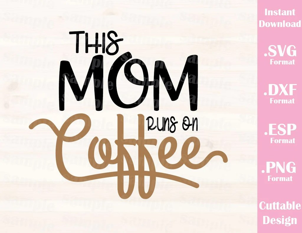 Download Mom Quote, This Mom Runs On Coffee, Cutting File in SVG ...