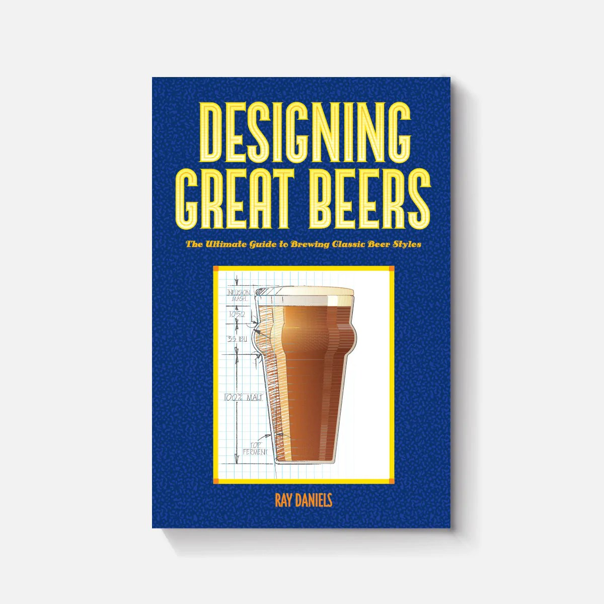 Designing Great Beers The Ultimate Guide To Brewing Classic Beer Styl Brewers Publications