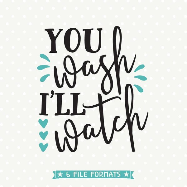 You Wash Ill Watch SVG Funny Kitchen Quote SVG Tea