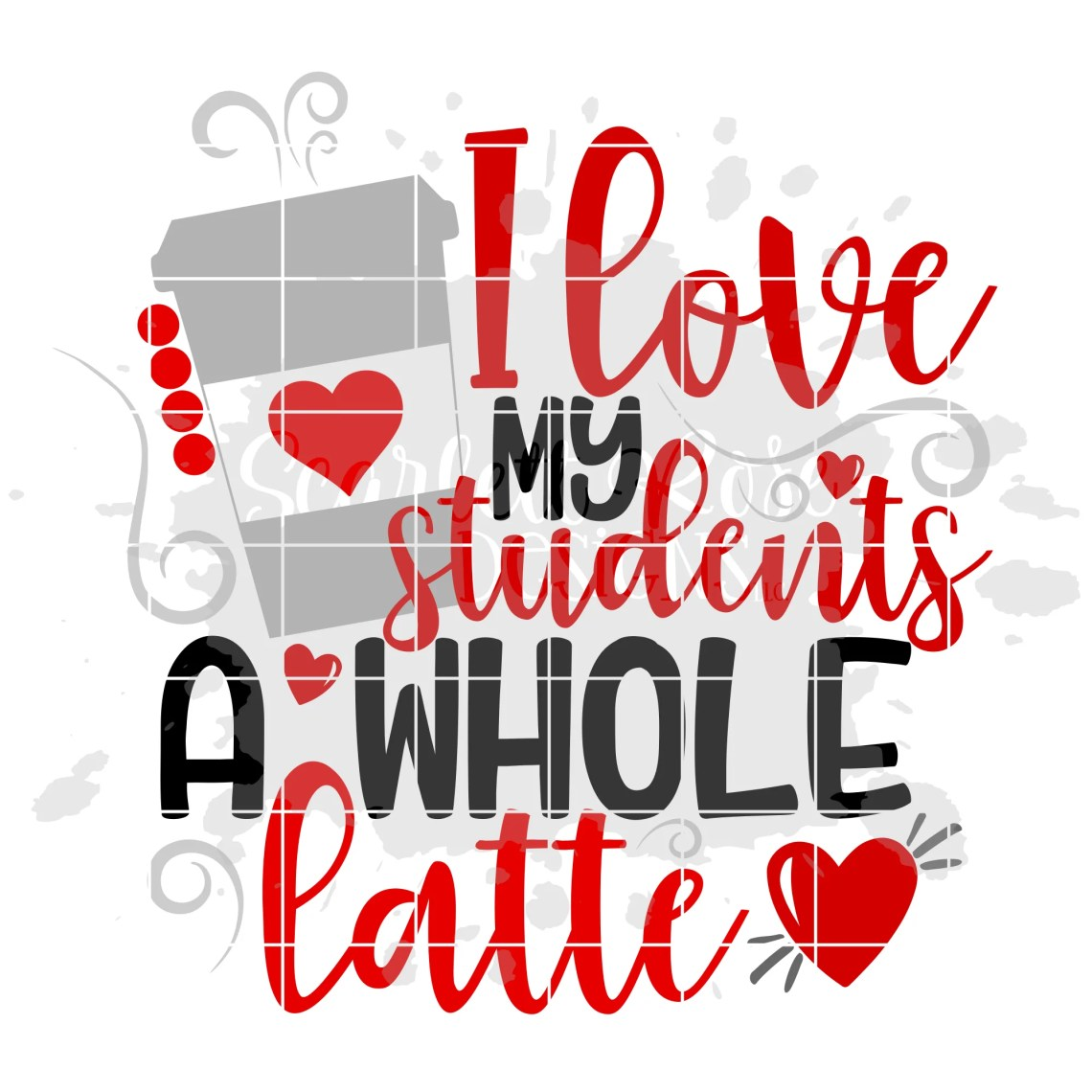 Download Valentine's Day SVG, I Love My Students A Whole Latte SVG ...