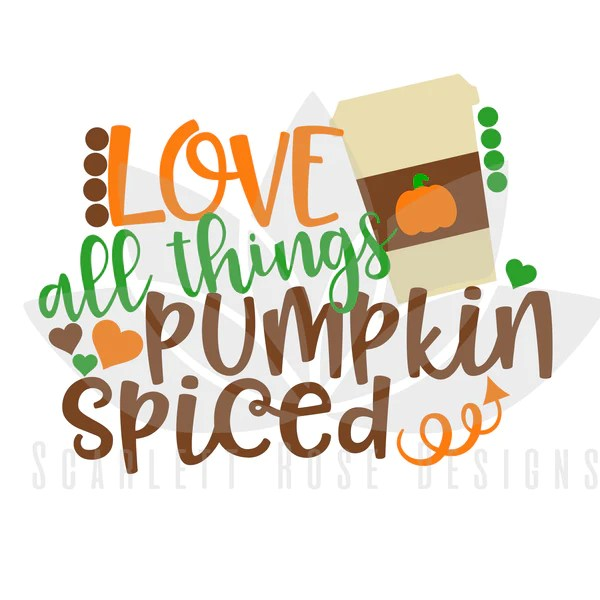 Download Thanksgiving SVG, Love All Things Pumpkin Spiced cut file ...