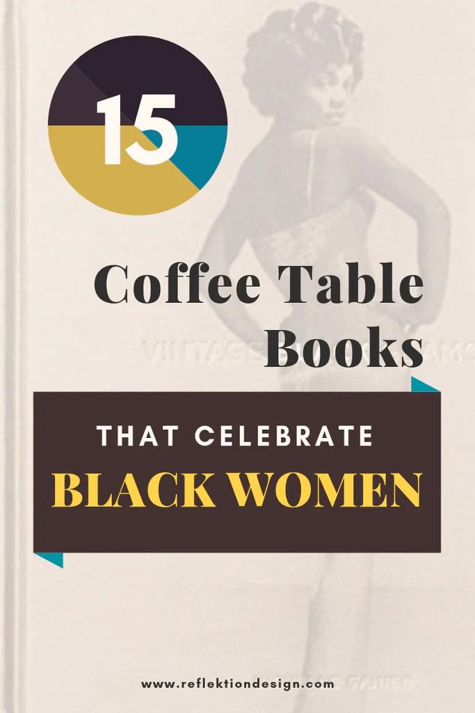 15 Coffee Table Books That Celebrate Black Women Reflektion Design