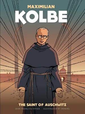 Maximilian Kolbe: A Saint in Auschwitz by Vivier, Jean- Francois