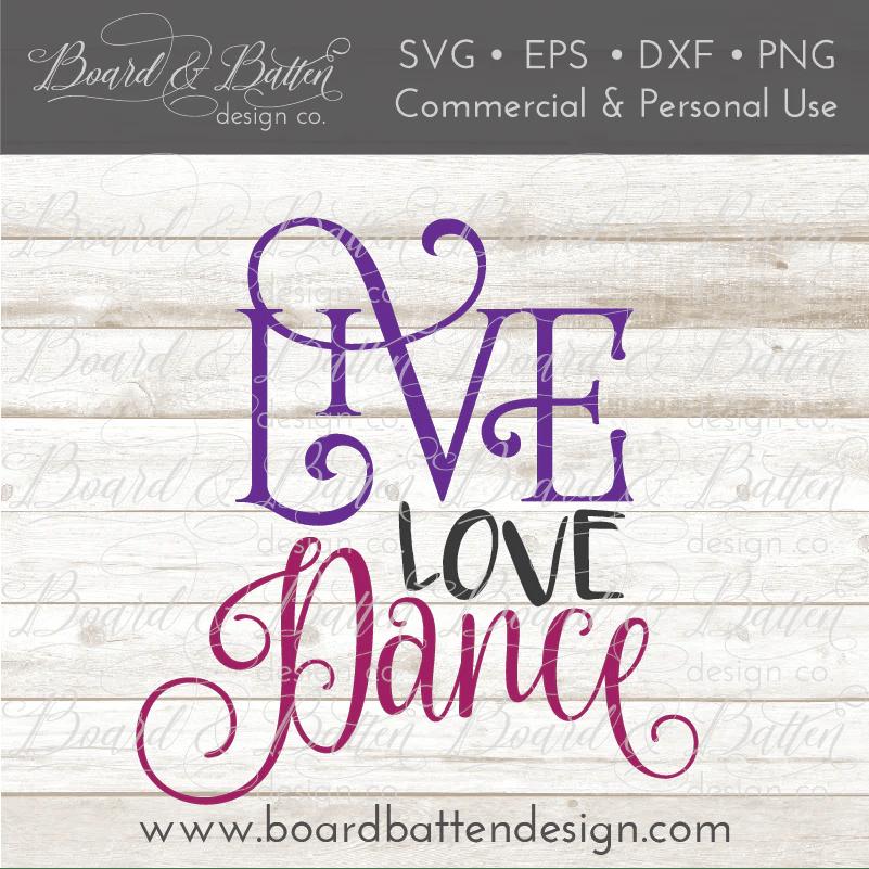 Download Live Love Dance SVG File - Board & Batten Design Co.