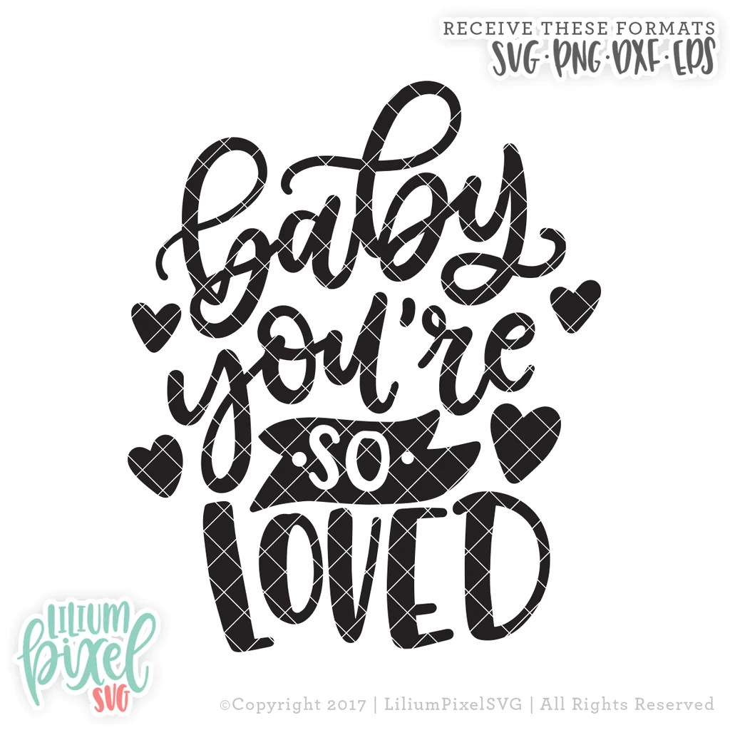 Download Baby You're so Loved - SVG PNG DXF EPS Cut File - Lilium ...