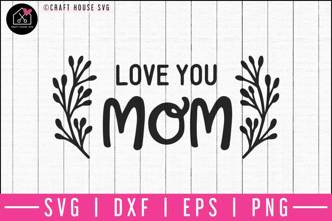Download Love you mom SVG   M52F - Craft House SVG