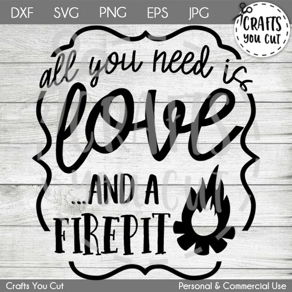 Download Firepit SVG Cut File - All You Need Is Love And A Firepit ...
