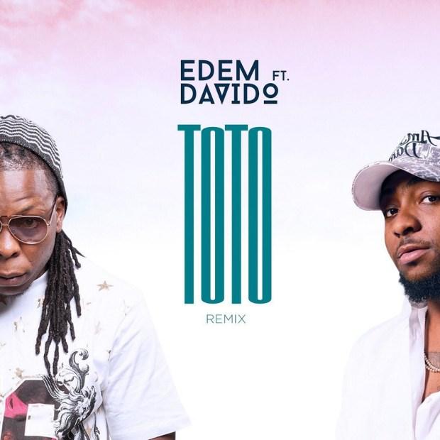 Edem Toto Remix - Edem ft. Davido – Toto (Remix)