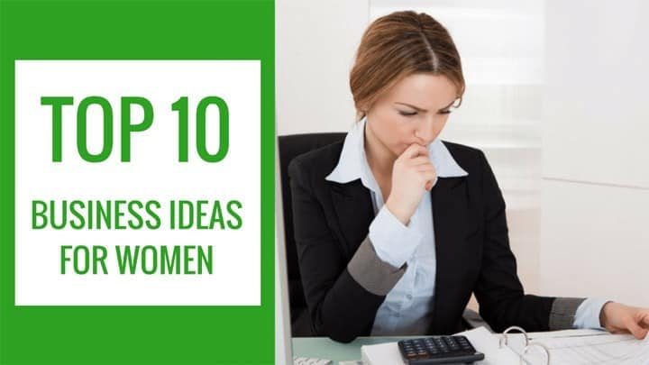 TOP 10 BUSINESS IDEAS FOR WOMEN ENTREPRENEURS