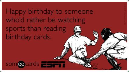 Funny Sports Fan Birthdays Memes Ecards Someecards