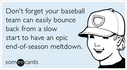 Don't forget your baseball team can easily bounce back from a slow start to have an epic end-of-season meltdown