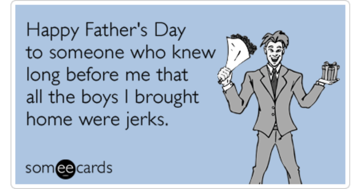Dad Father Daughter Boyfriends Fathers Day Funny Ecard Father S Day Ecard
