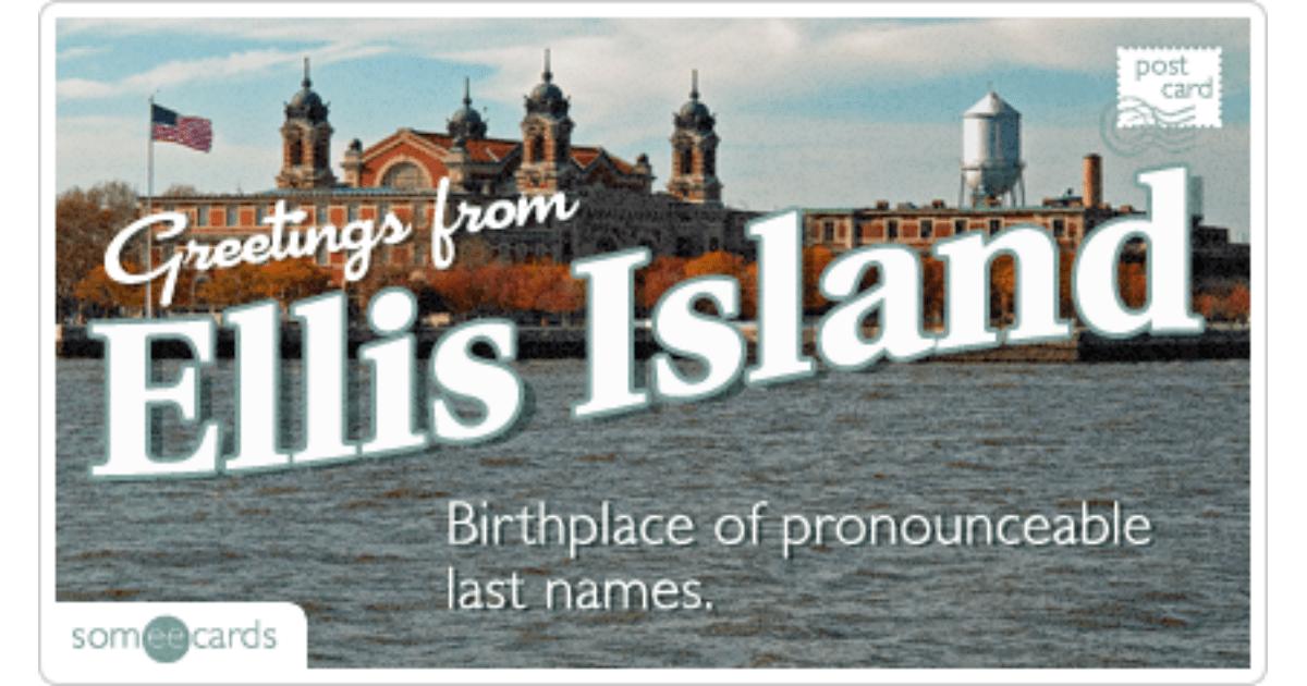 Ellis Island Postcard Pronounceable Names Funny Ecard U