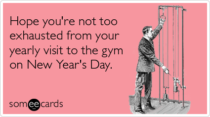 Funny Encouragement Ecard: Hope you're not too exhausted from your yearly visit to the gym on New Year's Day.