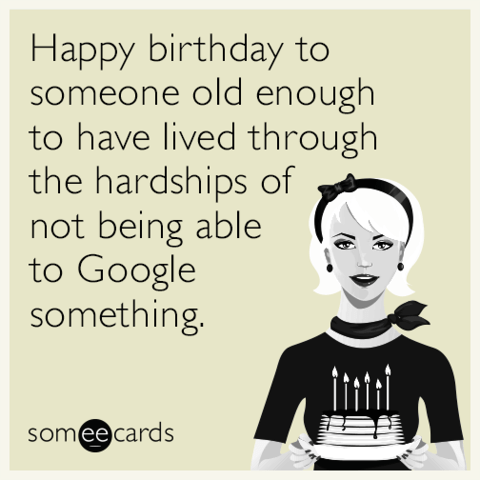 Image of: Birthday Greetings Happy Birthday To Someone Old Enough To Have Lived Through The Hardships Of Not Being Able Sweety Text Messages Funny Birthday Memes Ecards Someecards