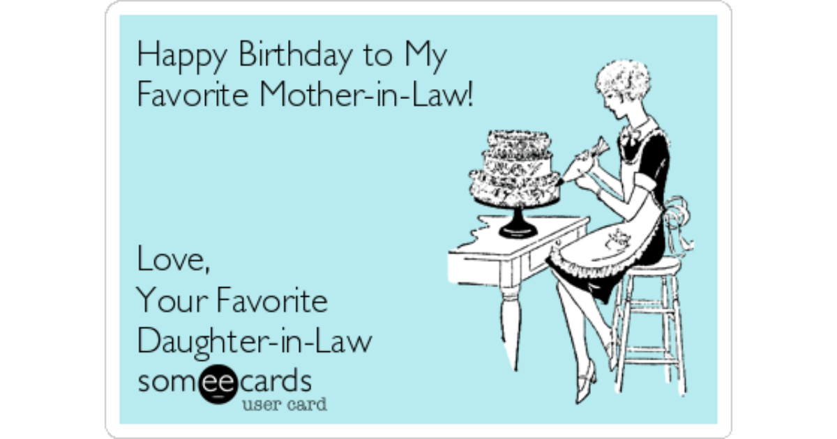 Happy Birthday To My Favorite Mother In Law Love Your Favorite Daughter In Law Birthday Ecard