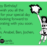 Happy Birthday We Wish You All The Best For Your Special Day And Looking Forward To Celebrating With You Soon Love Aram Anabel Ben Jochen Shirly Birthday Ecard