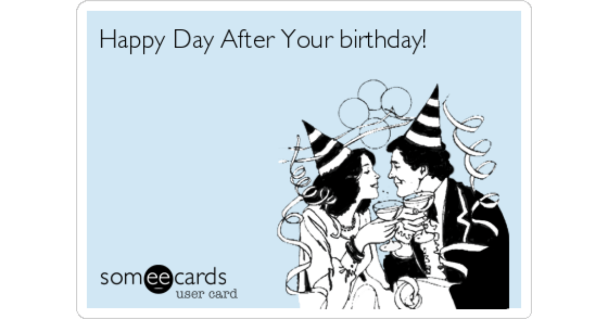 Happy Day After Your Birthday Birthday Ecard