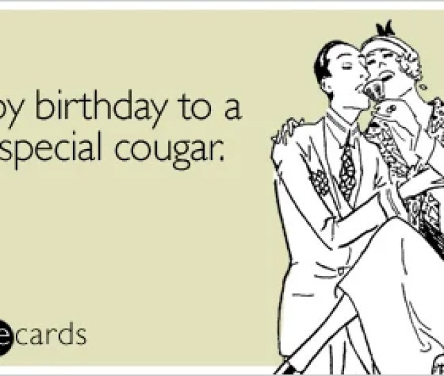 Someecards Com Happy Birthday To A Very Special Cougar