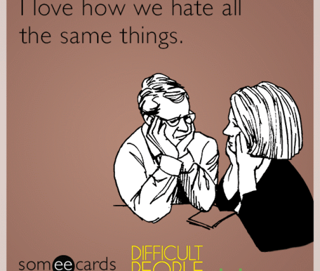 I Love How We Hate All The Same Things