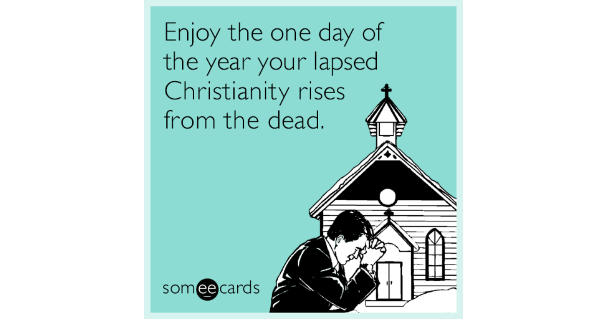 Enjoy The One Day Of The Year Your Lapsed Christianity
