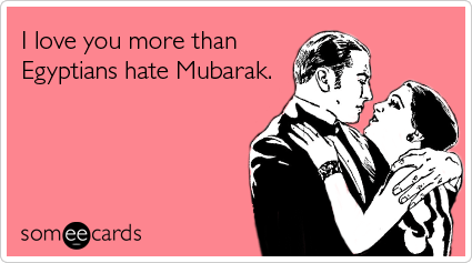 Funny Valentine's Day Ecard: I love you more than Egyptians hate Mubarak.