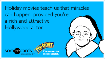 Holiday movies teach us that miracles can happen, provided you're a rich and attractive Hollywood actor.