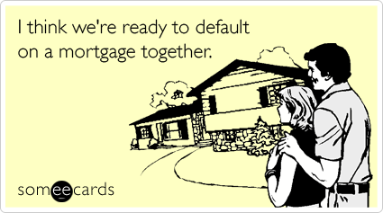 Funny Thinking Of You Ecard: I think we're ready to default on a mortgage together.