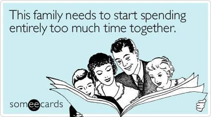 Funny Family Ecard: This family needs to start spending entirely too much time together.