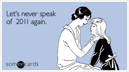 Funny New Year's Ecard: Let's never speak of 2011 again.
