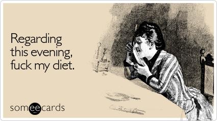 Funny Weekend Ecard: Regarding this evening, fuck my diet.