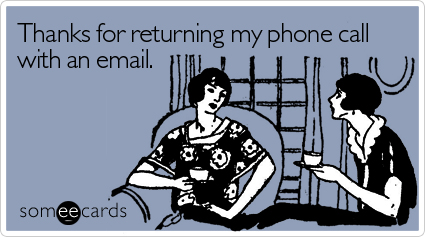 someecards.com - Thanks for returning my phone call with an email