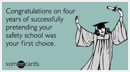 Funny Graduation Ecard: Congratulations on four years of successfully pretending your safety school was your first choice.