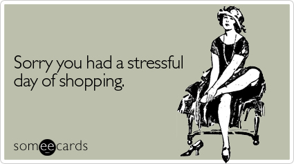 Sorry you had a stressful day of shopping.