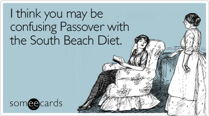 Funny Passover Ecard: I think you may be confusing Passover with the South Beach Diet.
