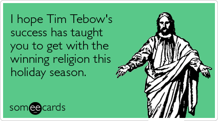 Funny Christmas Season Ecard: I hope Tim Tebow's success has taught you to get with the winning religion this holiday season.